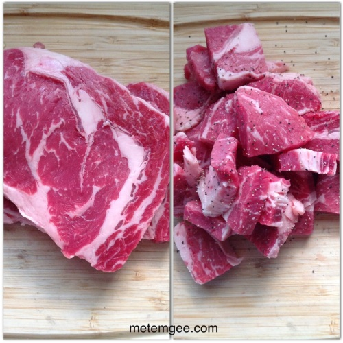 Cut your beef into 1 inch chunks and season with black pepper and salt as well.